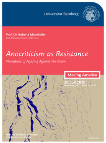 "Poster for guest lecture: ""Anocriticism as Resistance: Narratives of Age/ing Against the Grain"" by Prof. Dr. Roberta Maierhofer. Thursday, 25.07.2019, 10:15-11:45 a.m., U5/02.22"