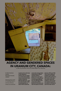 "Poster for Guest Lecture: ""Agency and Gendered Spaces in Uranium City, Canada: A Visual Journey into Environmental Trauma"" by Prof. Robert Boschmann. Wednesday, 08.05.2019, 12:15-1:45 p.m., U9/01.11"